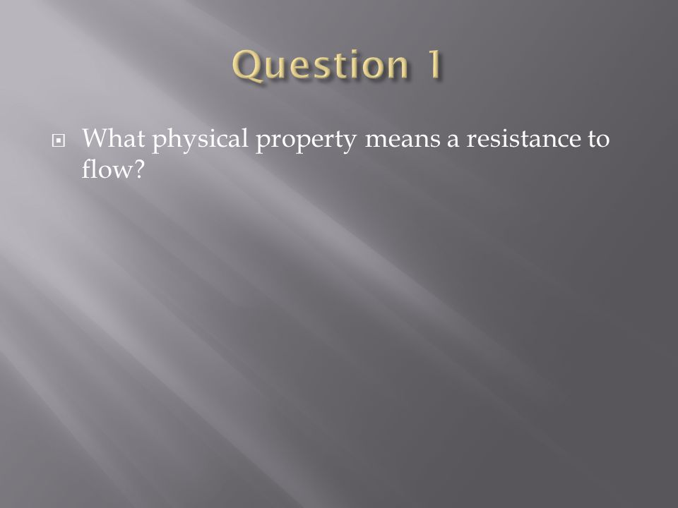  What physical property means a resistance to flow