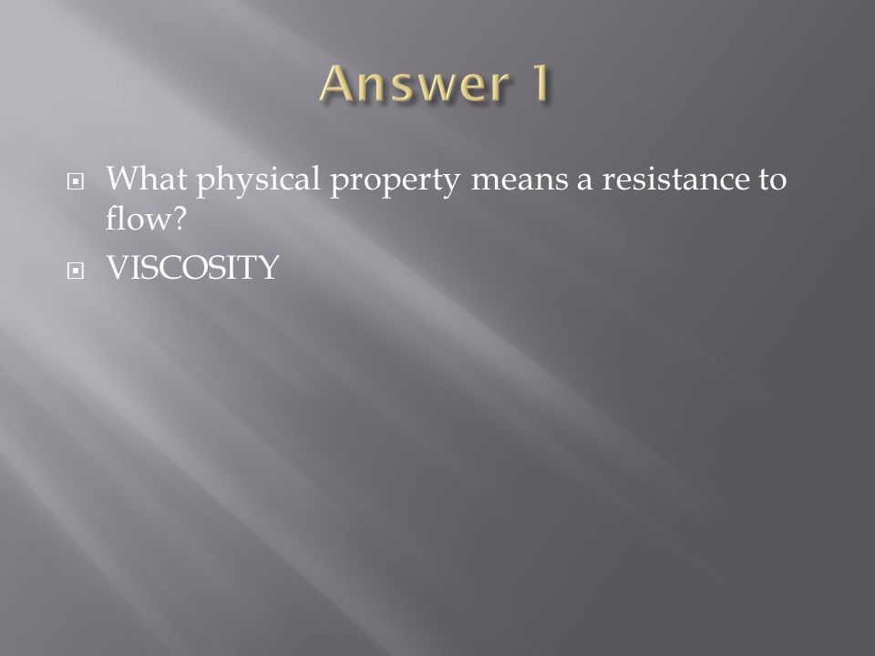  What physical property means a resistance to flow  VISCOSITY
