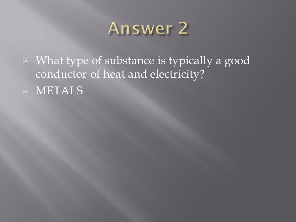  What type of substance is typically a good conductor of heat and electricity  METALS