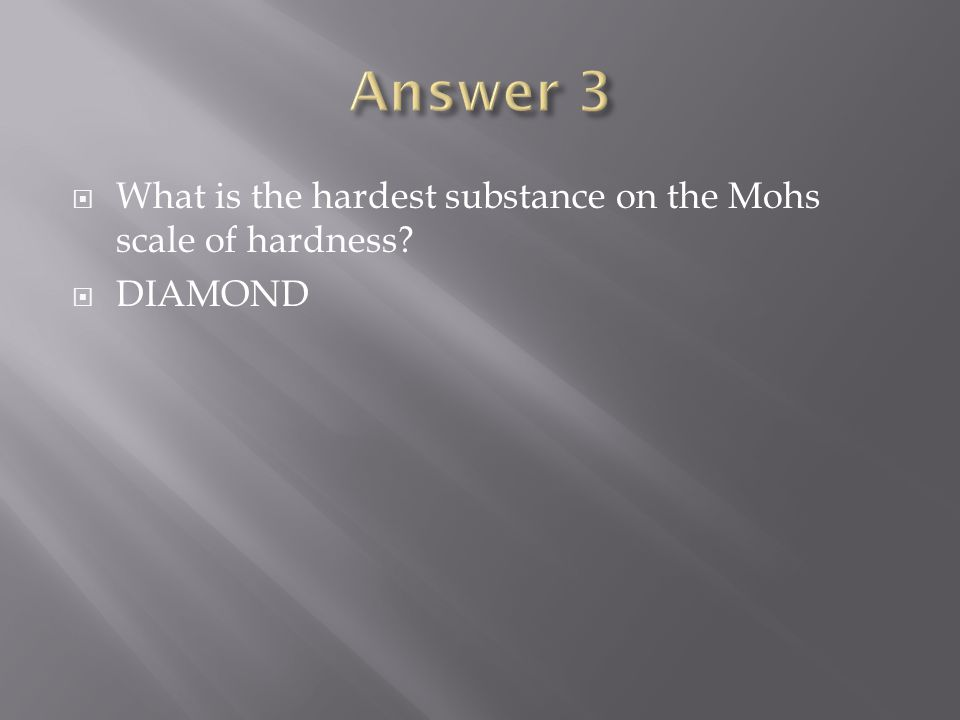 What is the hardest substance on the Mohs scale of hardness  DIAMOND