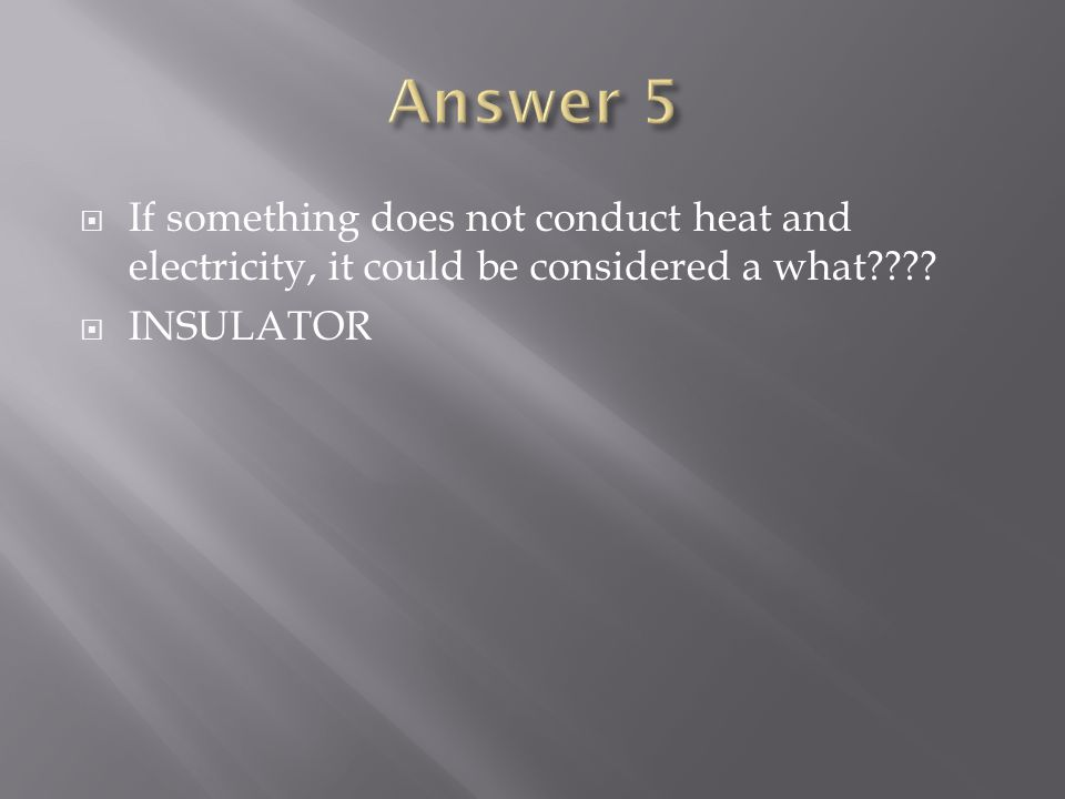  If something does not conduct heat and electricity, it could be considered a what  INSULATOR