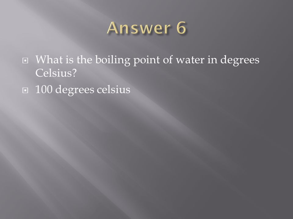  What is the boiling point of water in degrees Celsius  100 degrees celsius