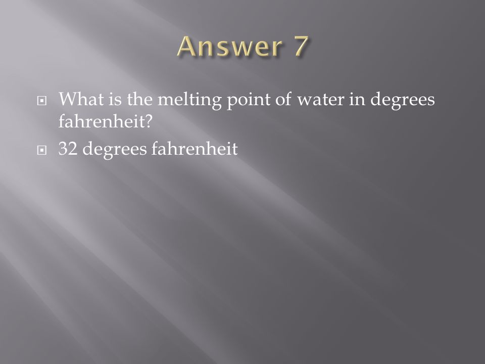  What is the melting point of water in degrees fahrenheit  32 degrees fahrenheit