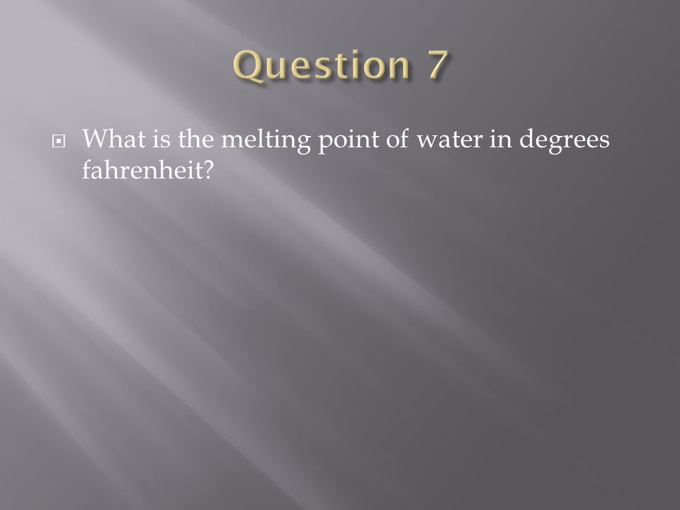  What is the melting point of water in degrees fahrenheit