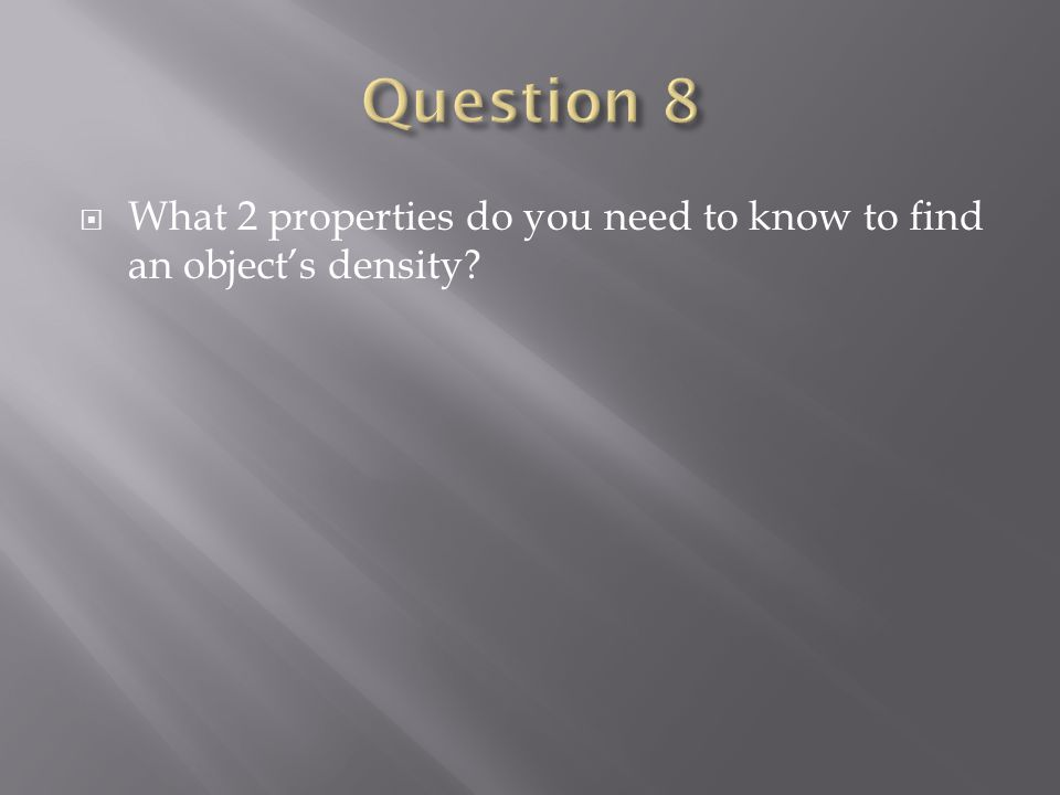  What 2 properties do you need to know to find an object's density