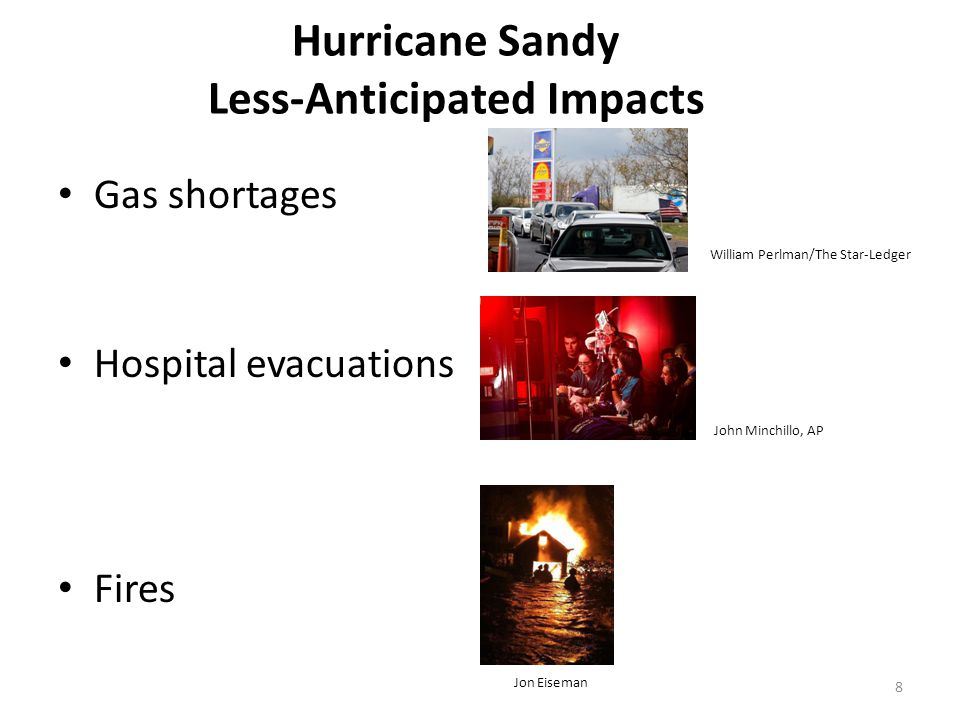 Hurricane Sandy Less-Anticipated Impacts Gas shortages Hospital evacuations Fires William Perlman/The Star-Ledger Jon Eiseman John Minchillo, AP 8