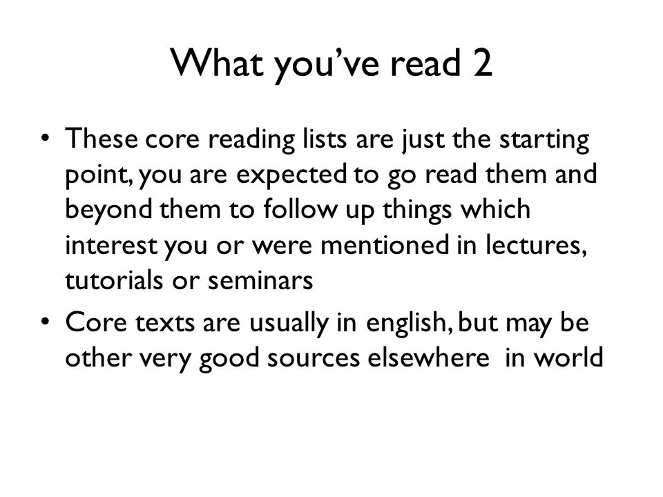 What you've read 2 These core reading lists are just the starting point, you are expected to go read them and beyond them to follow up things which in