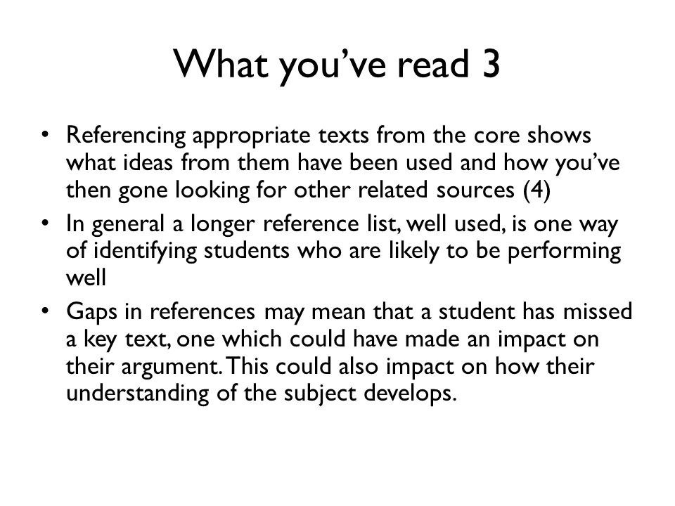 What you've read 3 Referencing appropriate texts from the core shows what ideas from them have been used and how you've then gone looking for other re