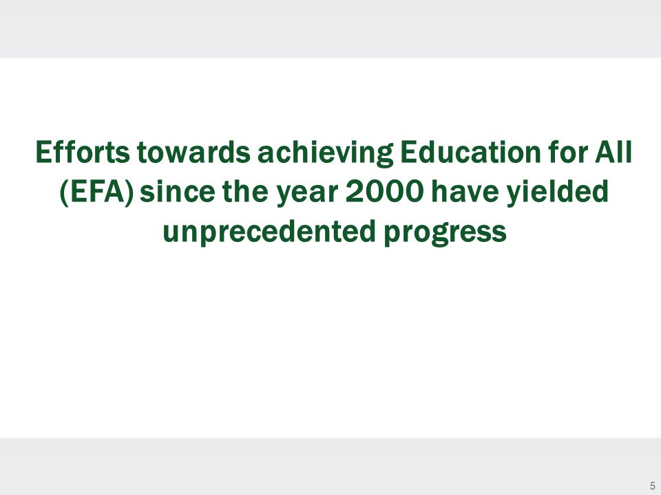 6 However, the EFA and Millennium Development Goal (MDG) education agendas will remain unfinished by 2015