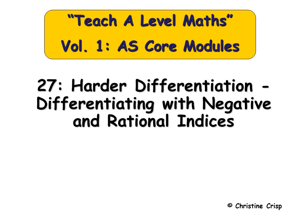 """27: Harder Differentiation - Differentiating with Negative and Rational Indices © Christine Crisp """"Teach A Level Maths"""" Vol. 1: AS Core Modules"""