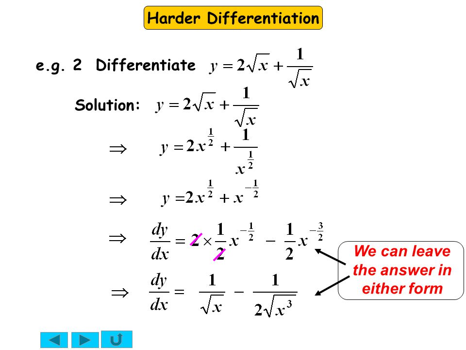 Harder Differentiation Solution: e.g. 2 Differentiate We can leave the answer in either form