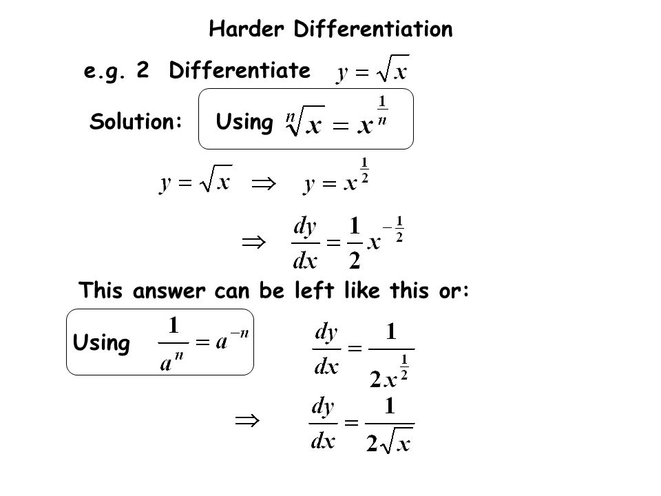 Harder Differentiation Solution: This answer can be left like this or: e.g. 2 Differentiate Using