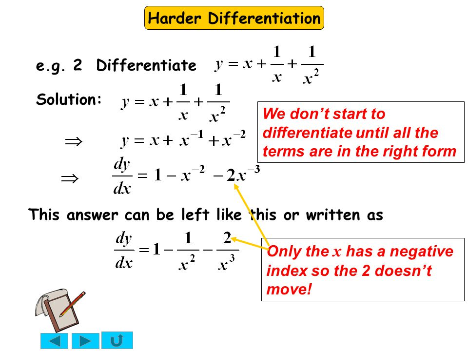 Harder Differentiation This answer can be left like this or written as e.g. 2 Differentiate Solution: We don't start to differentiate until all the te