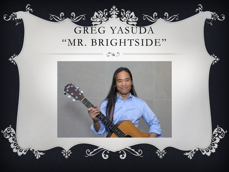 GREG YASUDA MR. BRIGHTSIDE