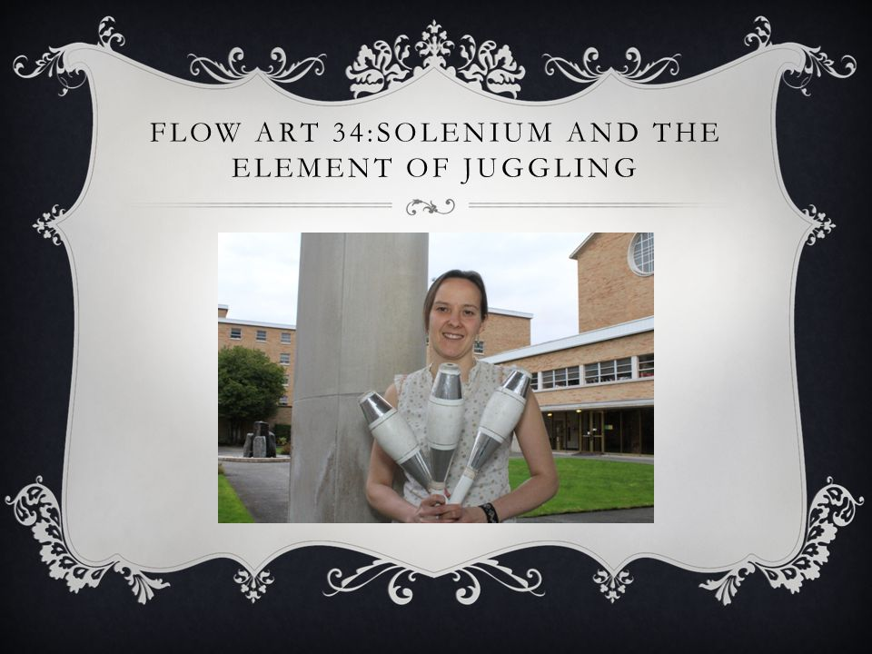 FLOW ART 34:SOLENIUM AND THE ELEMENT OF JUGGLING