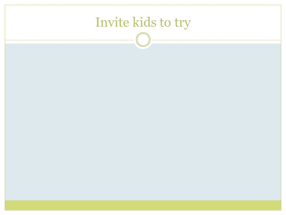 Invite kids to try