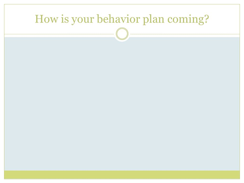 How is your behavior plan coming