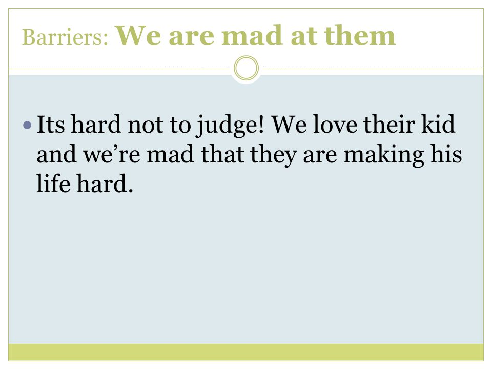Barriers: We are mad at them Its hard not to judge.