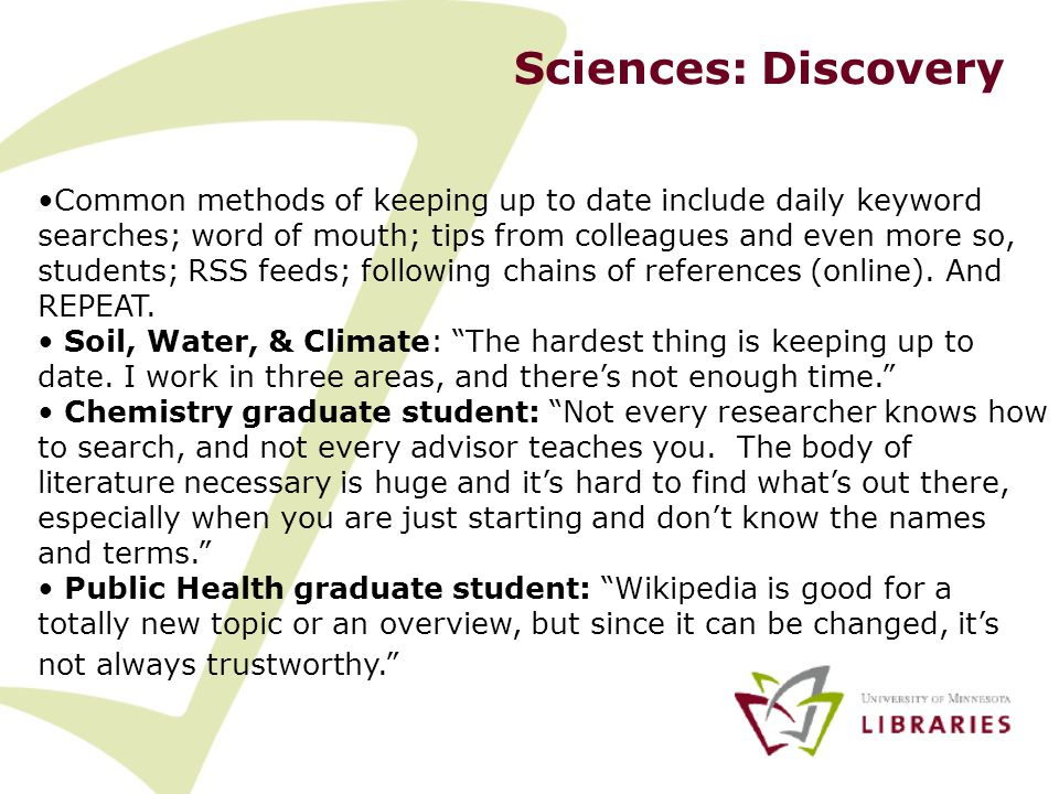 Sciences: Discovery Common methods of keeping up to date include daily keyword searches; word of mouth; tips from colleagues and even more so, student