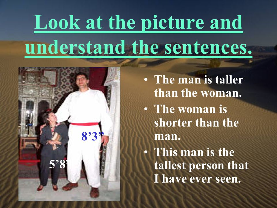 Look at the picture and understand the sentences.The man is taller than the woman.