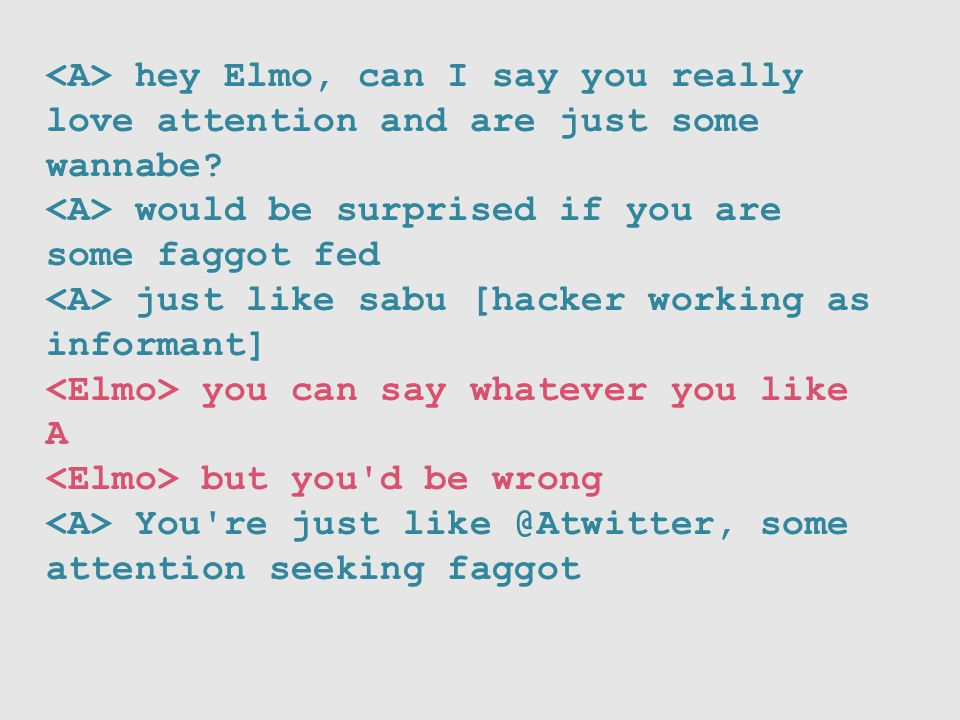 hey Elmo, can I say you really love attention and are just some wannabe? would be surprised if you are some faggot fed just like sabu [hacker working