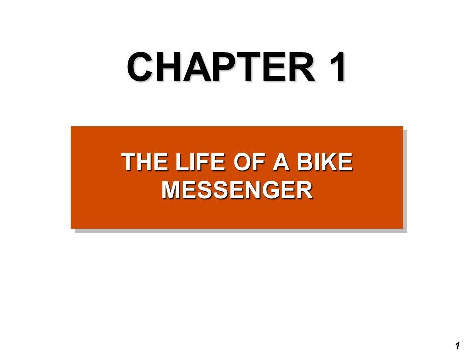 1 CHAPTER 1 THE LIFE OF A BIKE MESSENGER