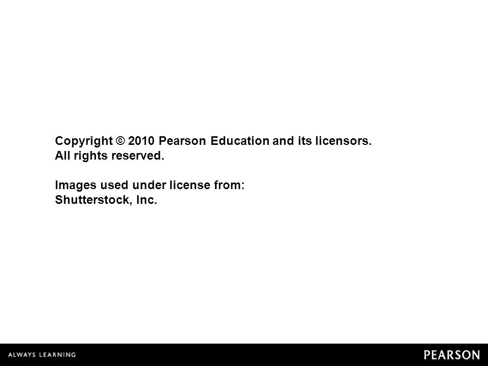 10 Copyright © 2010 Pearson Education and its licensors. All rights reserved. Images used under license from: Shutterstock, Inc.