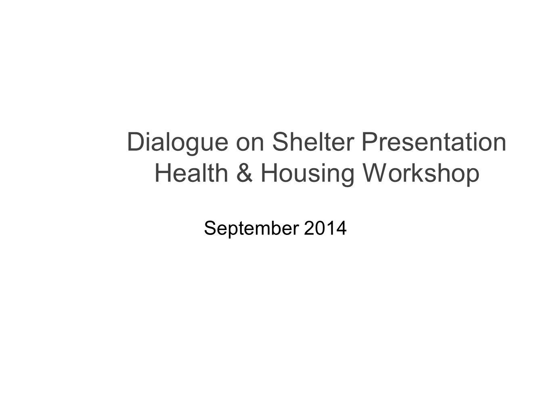 Dialogue on Shelter Presentation Health & Housing Workshop September 2014