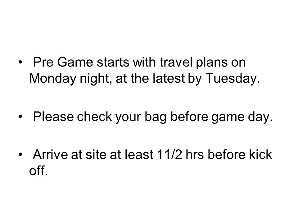Pre Game starts with travel plans on Monday night, at the latest by Tuesday.