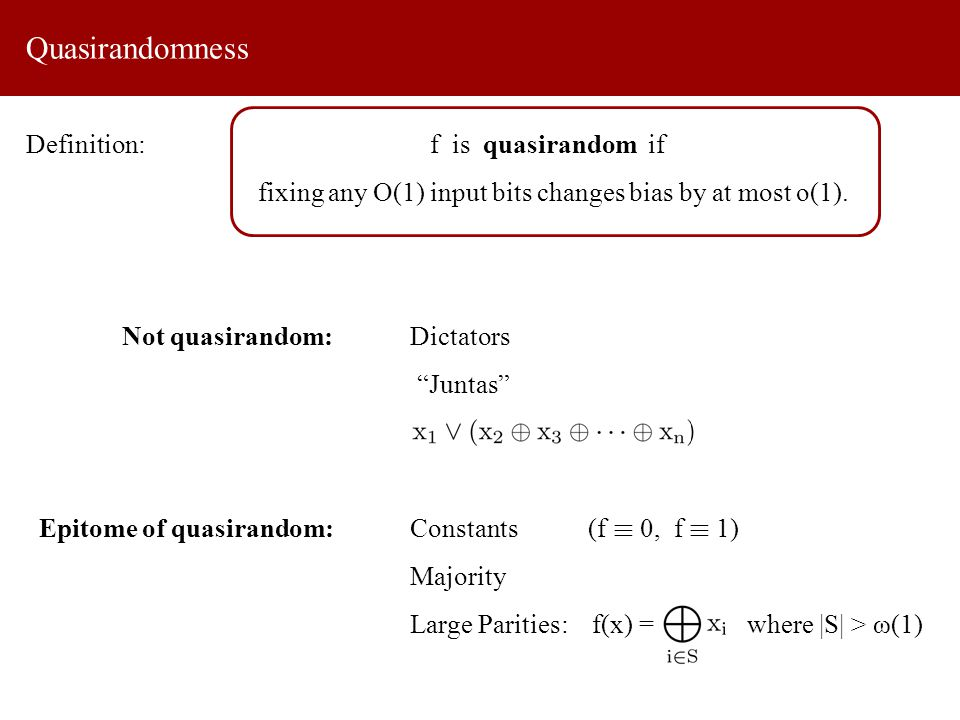 Quasirandomness Definition: f is quasirandom if fixing any O(1) input bits changes bias by at most o(1).