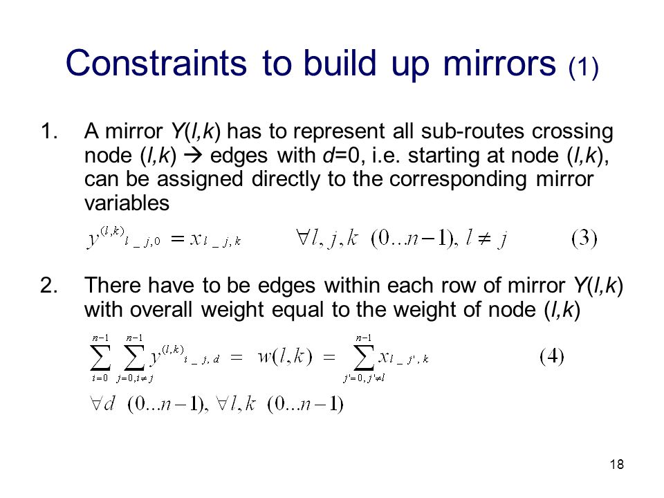 18 Constraints to build up mirrors (1) 1.A mirror Y(l,k) has to represent all sub-routes crossing node (l,k)  edges with d=0, i.e.
