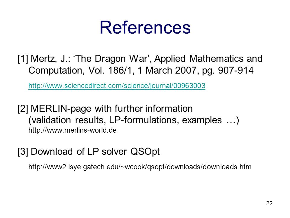 22 References [1] Mertz, J.: 'The Dragon War', Applied Mathematics and Computation, Vol.