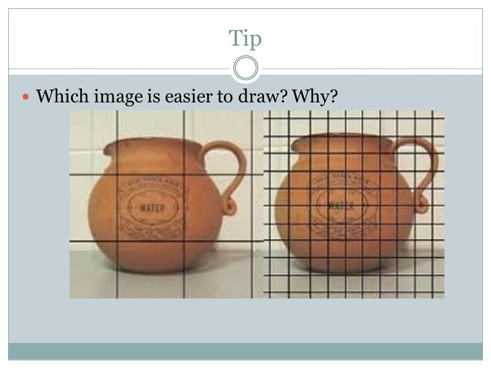 Tip Which image is easier to draw Why