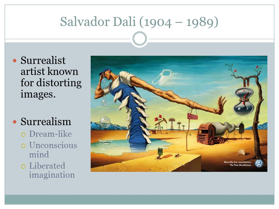 Salvador Dali (1904 – 1989) Surrealist artist known for distorting images.