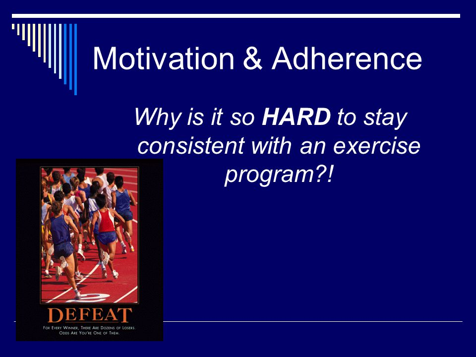 Motivation & Adherence Why is it so HARD to stay consistent with an exercise program?!