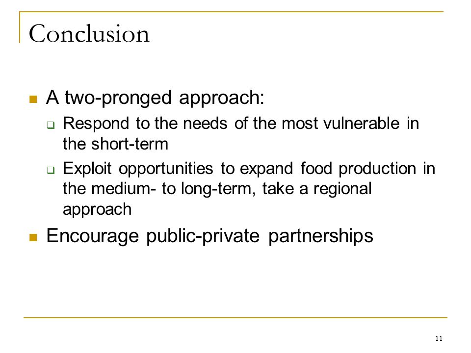 Conclusion A two-pronged approach:  Respond to the needs of the most vulnerable in the short-term  Exploit opportunities to expand food production in the medium- to long-term, take a regional approach Encourage public-private partnerships 11