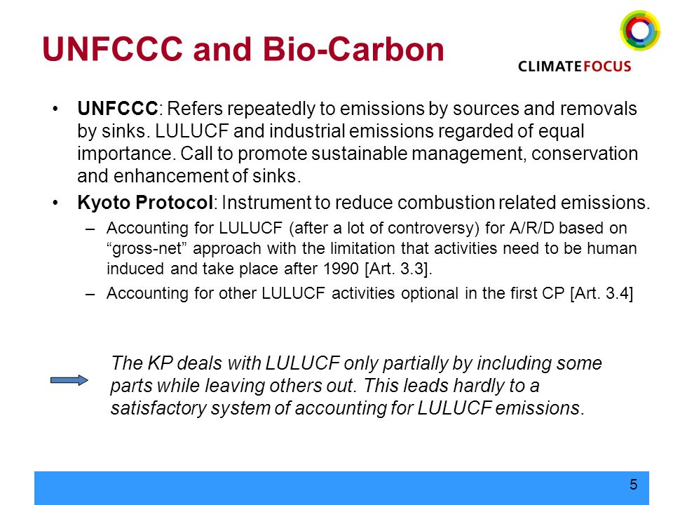 5 UNFCCC and Bio-Carbon UNFCCC: Refers repeatedly to emissions by sources and removals by sinks.