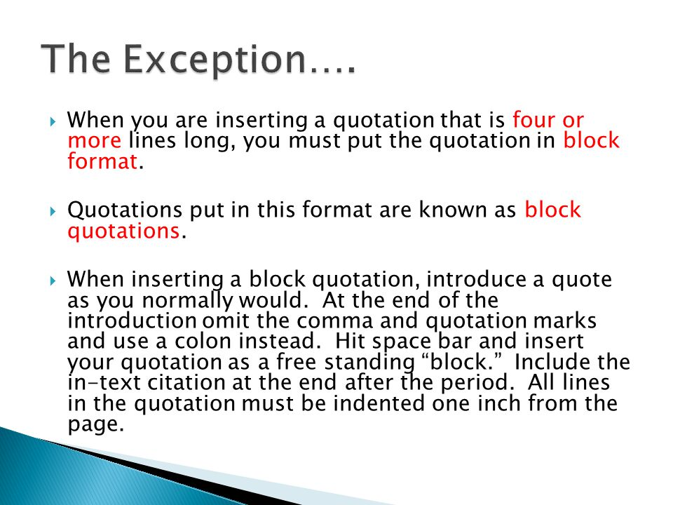  When you are inserting a quotation that is four or more lines long, you must put the quotation in block format.