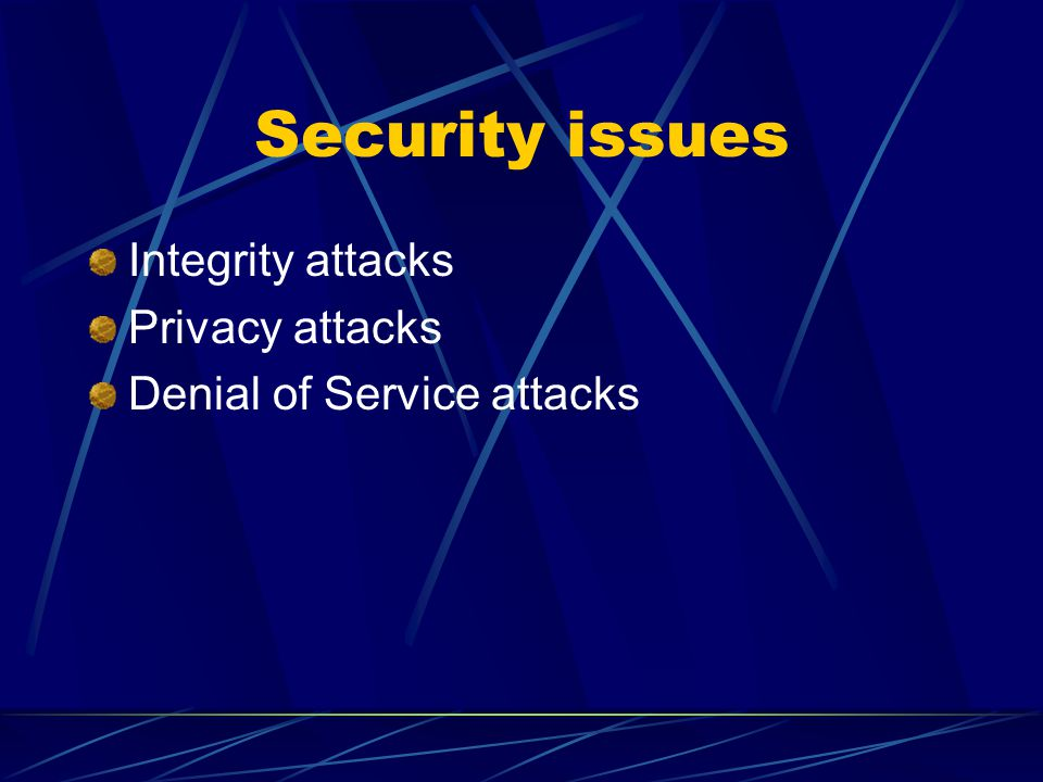 Security issues Integrity attacks Privacy attacks Denial of Service attacks