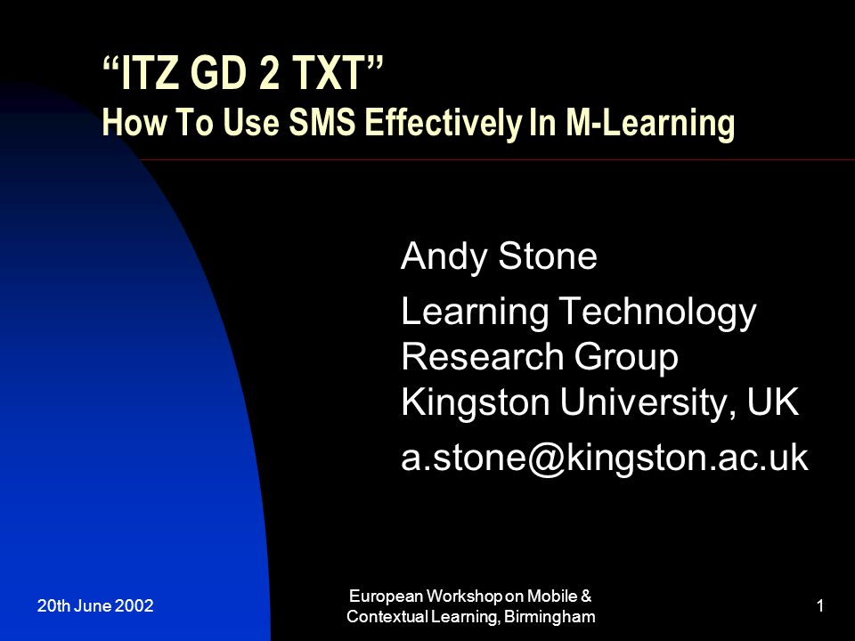 20th June 2002 European Workshop on Mobile & Contextual Learning, Birmingham 2 Outline of presentation Introduction: LTRG/M-learning The experiment Results Analysis of responses Further observations