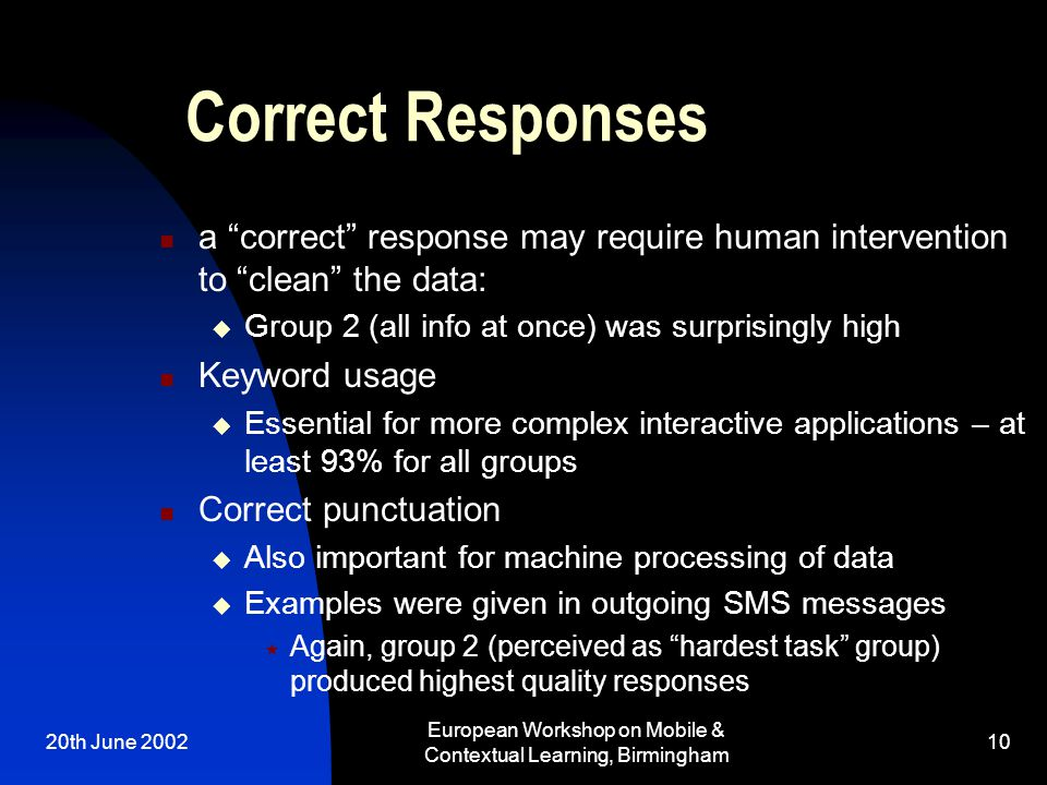"20th June 2002 European Workshop on Mobile & Contextual Learning, Birmingham 10 Correct Responses a ""correct"" response may require human intervention"