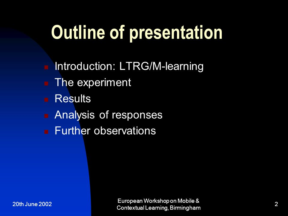 20th June 2002 European Workshop on Mobile & Contextual Learning, Birmingham 2 Outline of presentation Introduction: LTRG/M-learning The experiment Re