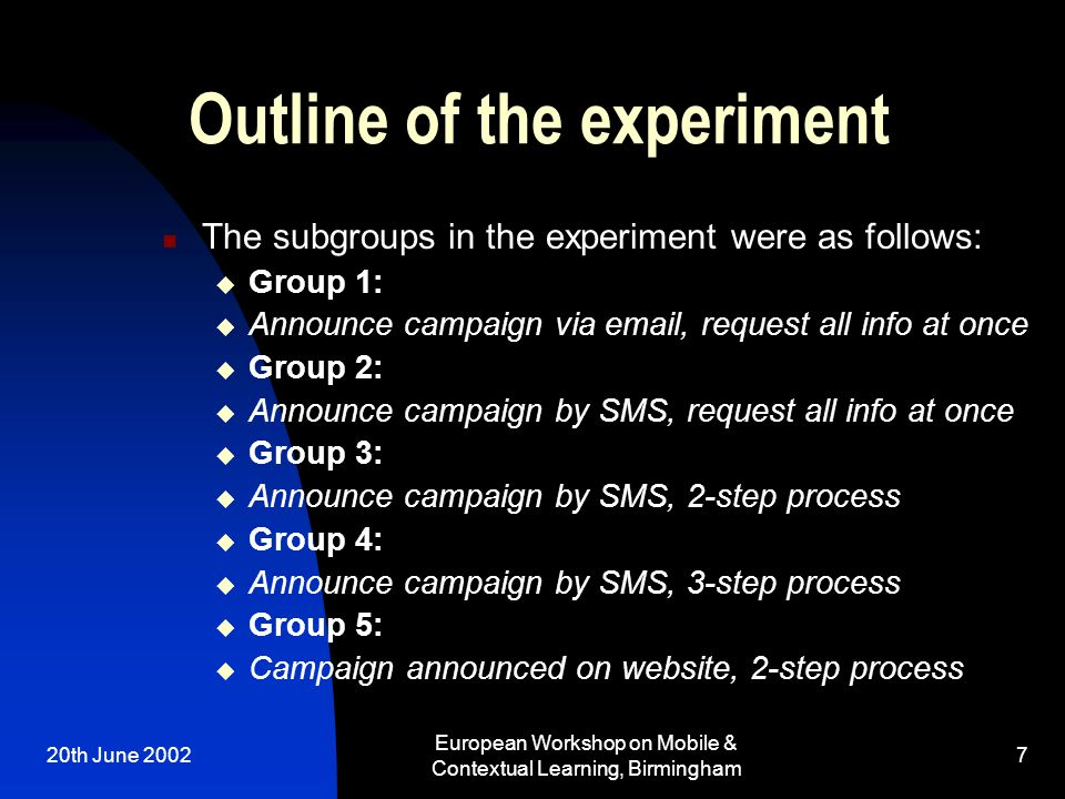20th June 2002 European Workshop on Mobile & Contextual Learning, Birmingham 7 Outline of the experiment The subgroups in the experiment were as follo