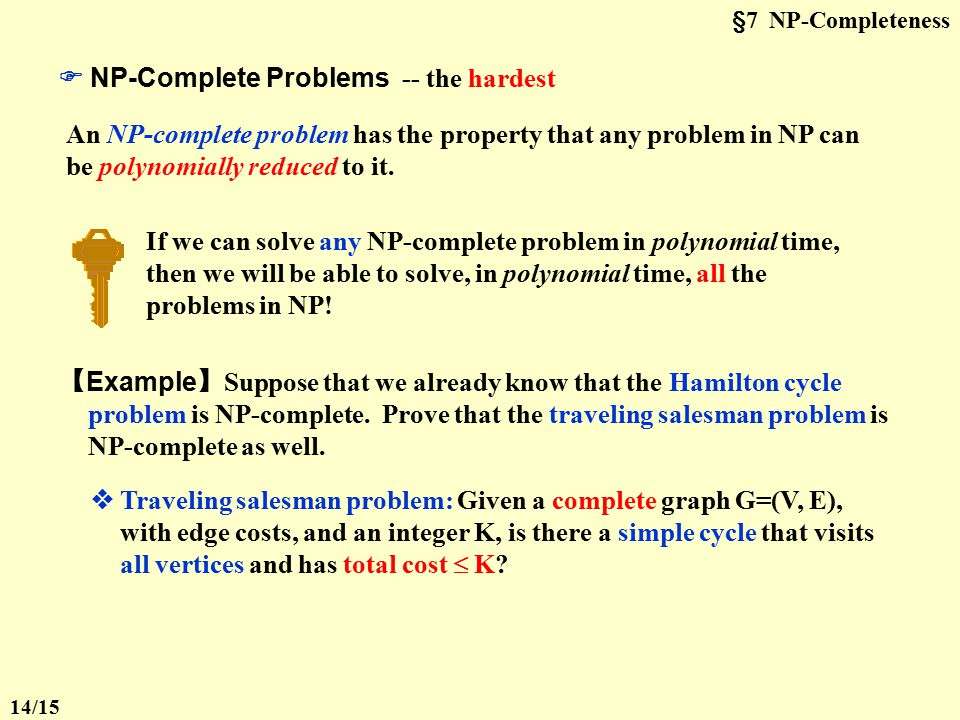 §7 NP-Completeness A Deterministic Turing Machine executes one instruction at each point in time.
