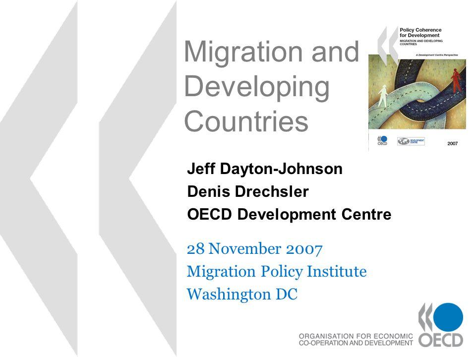 Migration and Developing Countries 28 November 2007 Migration Policy Institute Washington DC Jeff Dayton-Johnson Denis Drechsler OECD Development Centre