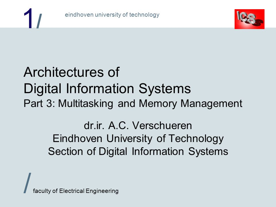 1/1/ / faculty of Electrical Engineering eindhoven university of technology Architectures of Digital Information Systems Part 3: Multitasking and Memory Management dr.ir.