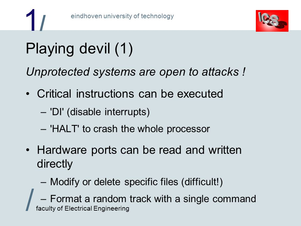 1/1/ / faculty of Electrical Engineering eindhoven university of technology Playing devil (1) Unprotected systems are open to attacks .