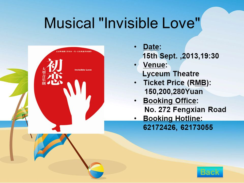 Musical Invisible Love Date: 15th Sept.,2013,19:30 Venue: Lyceum Theatre Ticket Price (RMB): 150,200,280Yuan Booking Office: No.