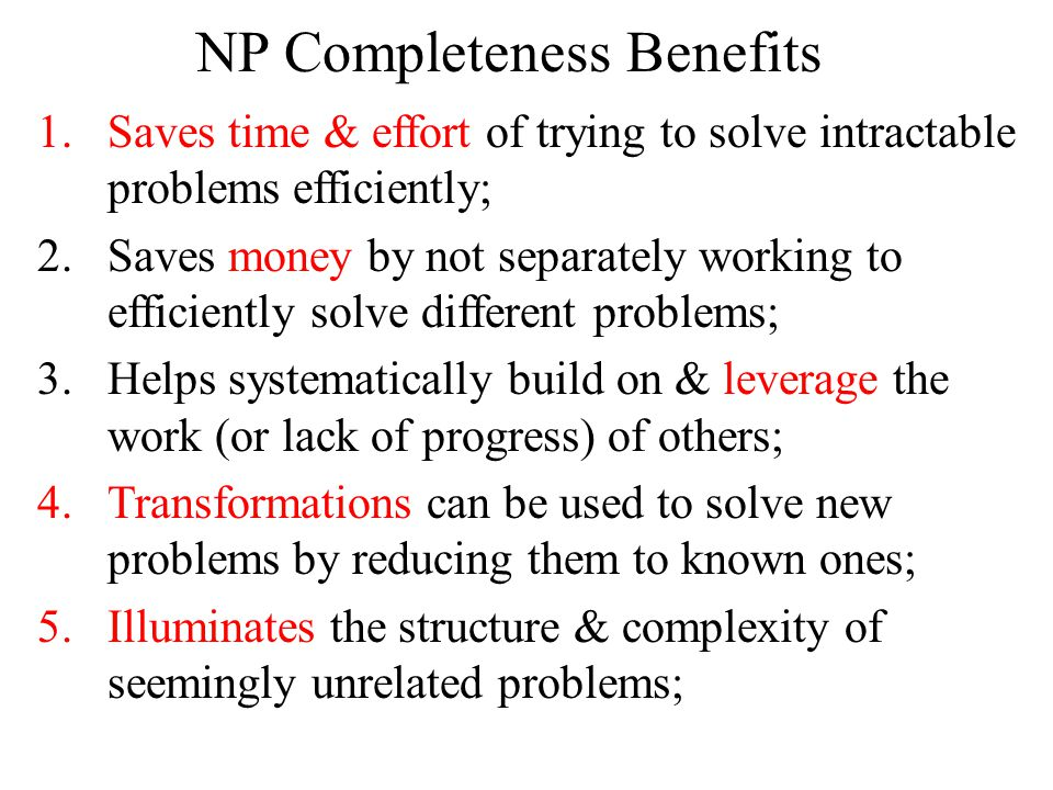 NP Completeness Benefits 6.Informs as to when we should use approximate solutions vs.