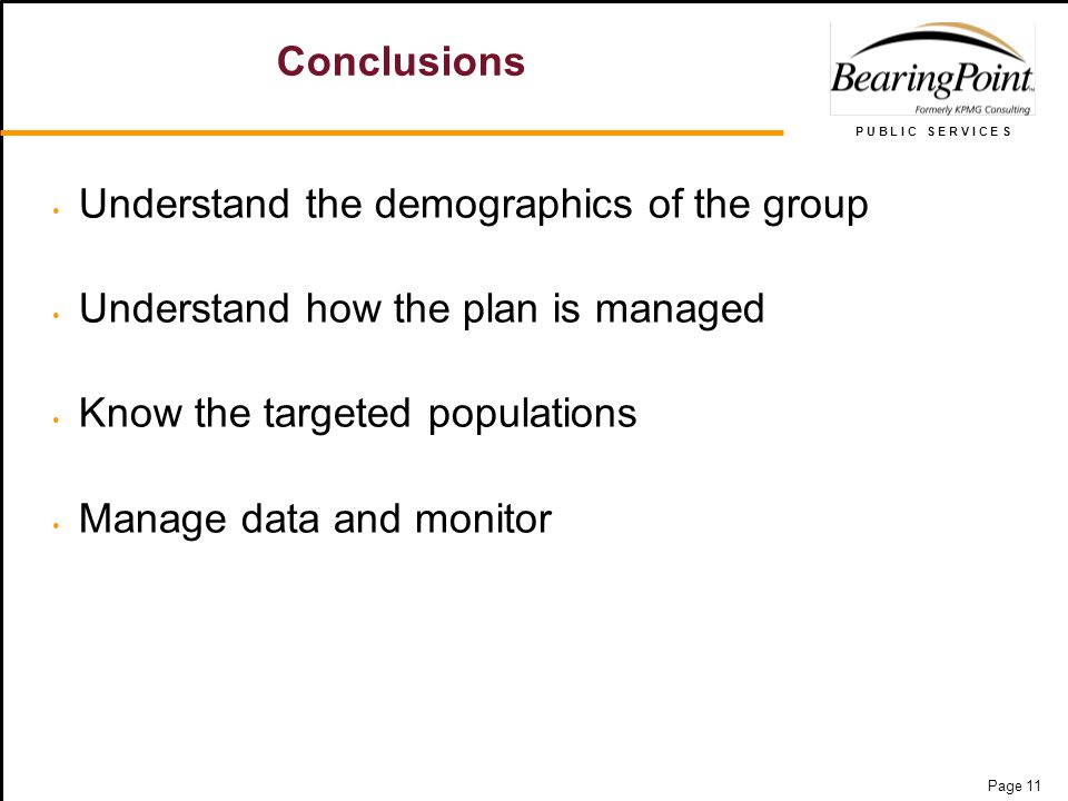 P U B L I C S E R V I C E S Page 11 Conclusions Understand the demographics of the group Understand how the plan is managed Know the targeted populations Manage data and monitor
